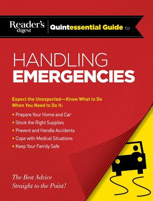Reader's Digest Quintessential Guide to Handling Emergencies (RD Quintessential Guides) Cover Image