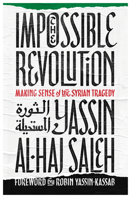 Impossible Revolution: Making Sense of the Syrian Tragedy Cover Image