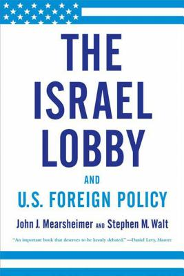 The Israel Lobby and U.S. Foreign PolicyJohn J. Mearsheimer, Stephen M. Walt