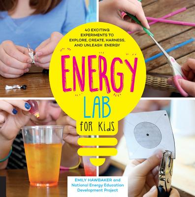 Energy Lab for Kids: 40 Exciting Experiments to Explore, Create, Harness, and Unleash Energy Cover Image