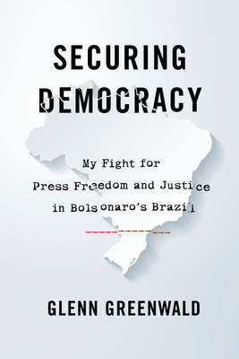 Securing Democracy: My Fight for Press Freedom and Justice in Bolsonaro's Brazil Cover Image