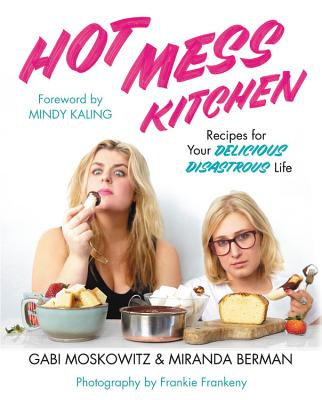 Hot Mess Kitchen: Recipes for Your Delicious Disastrous Life Cover Image