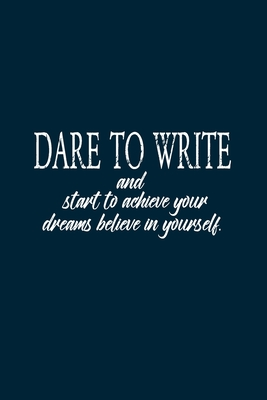Dare to write: : Dare to write your goals then start to achieve your dreams believe in yourself Cover Image