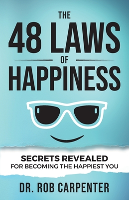 The 48 Laws of Happiness: Secrets Revealed for Becoming the Happiest You Cover Image