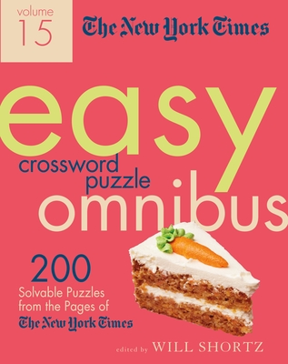 The New York Times Easy Crossword Puzzle Omnibus Volume 15: 200 Solvable Puzzles from the Pages of The New York Times Cover Image