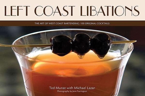 Left Coast Libations: The Art of West Coast Bartending: 100 Original Cocktails Cover Image