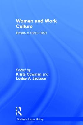 Women and Work Culture: Britain c.1850-1950 (Studies in Labour History) Cover Image