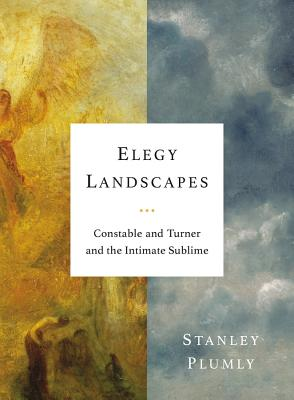Elegy Landscapes: Constable and Turner and the Intimate Sublime Cover Image