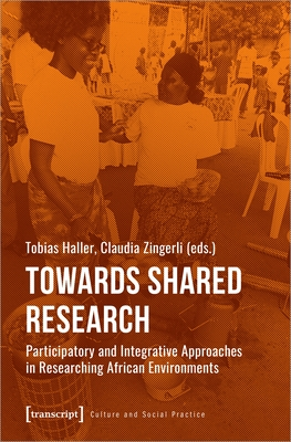 Towards Shared Research: Participatory and Integrative Approaches in Researching African Environments (Culture and Social Practice) Cover Image
