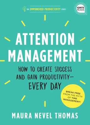 Attention Management: How to Create Success and Gain Productivity - Every Day Cover Image