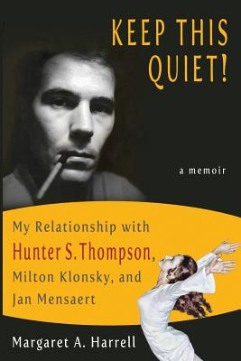 Keep This Quiet!: My Relationship with Hunter S. Thompson, Milton Klonsky, and Jan Mensaert (Keep This Quiet! I) Cover Image