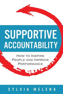 Supportive Accountability: How to Inspire People and Improve Performance Cover Image