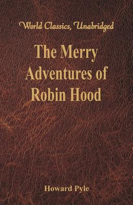 The Merry Adventures of Robin Hood: (World Classics, Unabridged) Cover Image