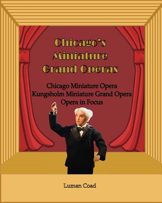 Chicago's Unique Miniature Operas: Chicago Puppet Opera, Kungsholm Miniature Grand Opera, Opera in Focus Cover Image