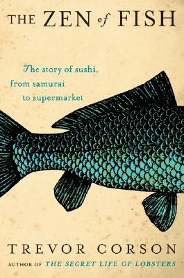 The Zen of Fish: The Story of Sushi, from Samurai to Supermarket Cover Image