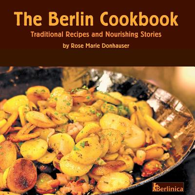 The Berlin Cookbook: Traditional Recipes and Nourishing Stories Cover Image