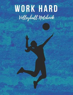 Volleyball Notebook: Work Hard, Motivational Notebook, Composition Notebook, Log Book, Diary for Athletes (8.5 X 11 Inches, 110 Pages, Coll Cover Image