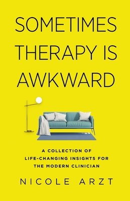 Sometimes Therapy Is Awkward: A Collection of Life-Changing Advice for the Modern Clinician Cover Image