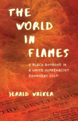 The World in Flames: A Black Boyhood in a White Supremacist Doomsday Cult Cover Image