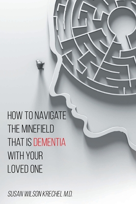 How to Navigate the Minefield That Is Dementia with Your Loved One Cover Image