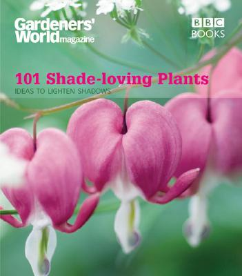 101 Shade-Loving Plants: Ideas to Lighten Shadows Cover Image