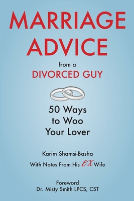 Marriage Advice from a Divorced Guy: 50 Ways to Woo your Lover / With Notes from his Ex-Wife Cover Image
