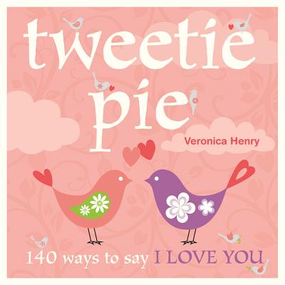 Tweetie Pie: 140 Ways to Say I Love You Cover Image
