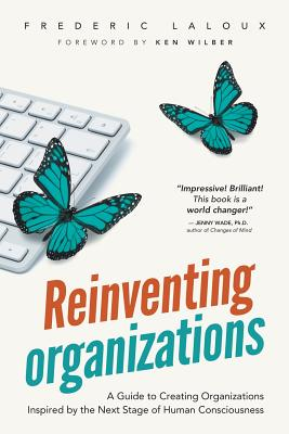 Reinventing Organizations: A Guide to Creating Organizations Inspired by the Next Stage of Human Consciousness Cover Image