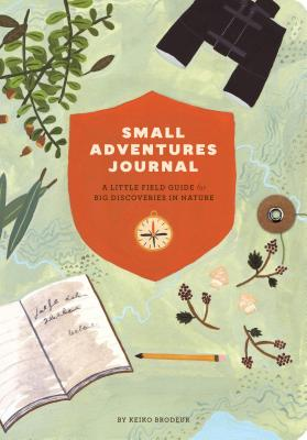 Small Adventures Journal: A Little Field Guide for Big Discoveries in Nature (Nature Books, Nature Journal for Explorers) Cover Image