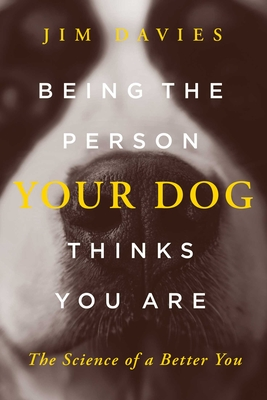 Being the Person Your Dog Thinks You Are: The Science of a Better You Cover Image