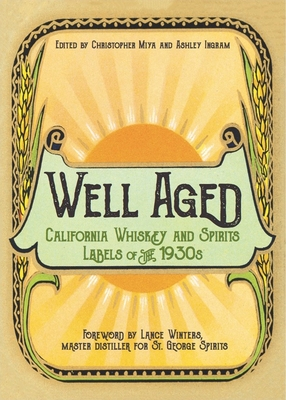 Well Aged: California Whiskey and Spirits Labels of the 1930s Cover Image