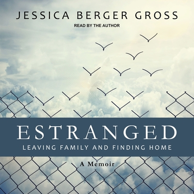 Estranged Lib/E: Leaving Family and Finding Home Cover Image