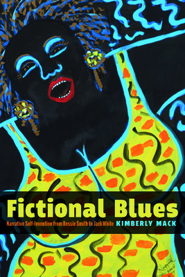 Fictional Blues: Narrative Self-Invention from Bessie Smith to Jack White Cover Image