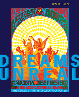 Dreams Unreal: The Genesis of the Psychedelic Rock Poster Cover Image