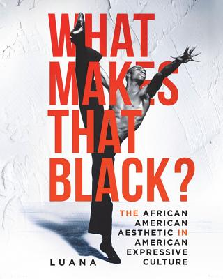 What Makes That Black?: The African American Aesthetic in American Expressive Culture Cover Image