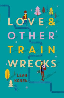 Love & Other Train Wrecks by Leah Konen