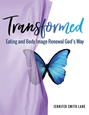 Transformed: Eating and Body Image Renewal God's Way Cover Image