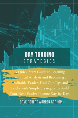 Day Trading Strategies: A Quick Start Guide to Learning Technical Analysis and Becoming a Profitable Trader. Find Out Tips and Tricks with Sim Cover Image