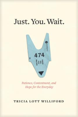 Just. You. Wait.: Patience, Contentment, and Hope for the Everyday Cover Image