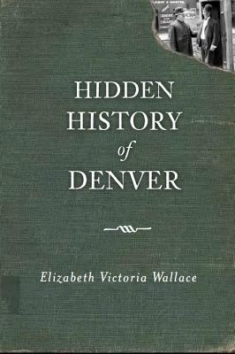 Hidden History of Denver Cover Image