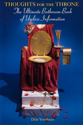 Thoughts for the Throne: The Ultimate Bathroom Book of Useless Information Cover Image