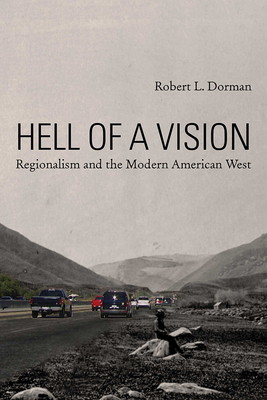 Hell of a Vision: Regionalism and the Modern American West (The Modern American West ) Cover Image