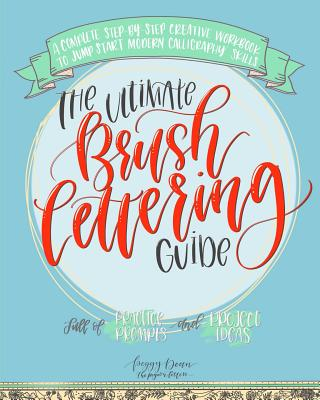 The Ultimate Brush Lettering Guide: A Complete Step-By-Step Creative Workbook to Jump Start Modern Calligraphy Skills Cover Image