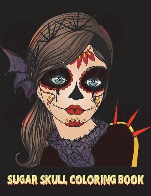 Sugar Skull Coloring Book: Adults Women Lady Sugar Skull Halloween Coloring Book For Teenagers, Tweens, Older Kids, Boys, & Girls, Zendoodle 8.5