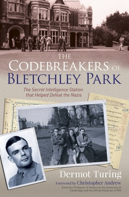 The Codebreakers of Bletchley Park: The Secret Intelligence Station That Helped Defeat the Nazis Cover Image