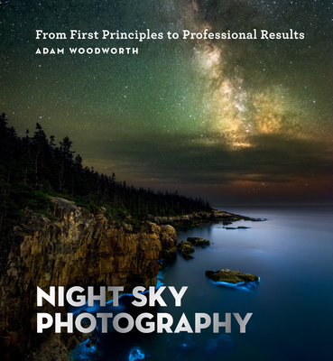 Night Sky Photography: From First Principles to Professional Results Cover Image