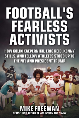Football's Fearless Activists: How Colin Kaepernick, Eric Reid, Kenny Stills, and Fellow Athletes Stood Up to the NFL and President Trump Cover Image