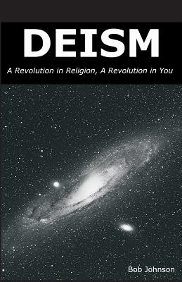 Deism: A Revolution in Religion, a Revolution in You Cover Image