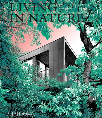 Living in Nature: Contemporary Houses in the Natural World Cover Image