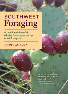 Southwest Foraging: 117 Wild and Flavorful Edibles from Barrel Cactus to Wild Oregano (Regional Foraging Series) Cover Image